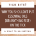 """Picture of embedded tick with text """"Tick bite? Why you shouldn't put essential oils (or anything else) on the tick & what to do instead"""""""